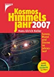 Kosmos Himmelsjahr 2007: Sonne, Mond und Sterne im Jahreslauf - Hans-Ulrich Keller
