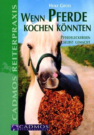 Wenn Pferde kochen könnten - Pferdeleckereien selbst gemacht