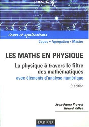 Les maths en physique : La physique à travers le filtre des mathématiques avec éléments d'analyse numérique par Jean-Pierre Provost