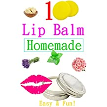 Fun And Easy Homemade Lip Balm Recipes : Make Your Own Natural Lip Balm: Fun And Easy Homemade Lip Balm Recipes : Make Your Own Natural Lip Balm (English Edition)