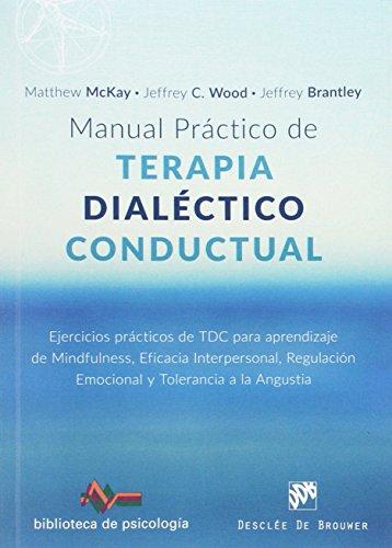 Manual práctico de Terapia Dialéctico Conductual. Ejercicios prácticos de TDC para aprendizaje de Mindfulness, Eficacia Interpersonal, Regulación ... a la Angustia (Biblioteca de Psicología)