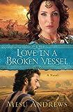 Love in a Broken Vessel: A Novel by Mesu Andrews (2013-03-01)