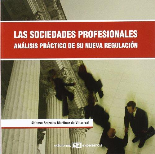 Las sociedades profesionales. análisis práctico de su nueva regulación por Alfonso Brezes Martínez de Villarreal
