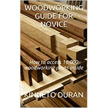 WOODWORKING GUIDE FOR NOVICE: How to access 16,000 woodworking plans inside (English Edition)