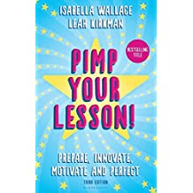 Pimp your Lesson!: Prepare, Innovate, Motivate and Perfect (New edition)