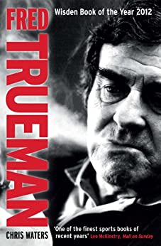 Fred Trueman: The Authorised Biography by [Waters, Chris]