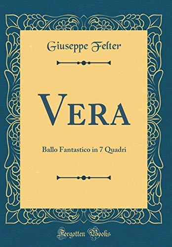 Vera: Ballo Fantastico in 7 Quadri (Classic Reprint) por Giuseppe Felter