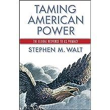 Taming American Power: The Global Response to U.S. Primacy by Stephen M. Walt (2005-09-19)