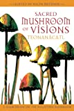 Sacred Mushroom of Visions: A Sourcebook on the Psilocybin Mushroom: Teonanacatl - A Sourcebook on the Psilocybin Mushroom