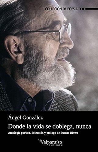 Donde la vida se doblega, nunca: Antología Poética (Colección Valparaíso de Poesía) por Ángel González Muñiz