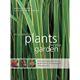 Encyclopedia of Plants for Your Garden: Choosing the Best Plants for Your Garden With an A-Z Directory and Cultivation Notes