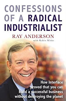 Confessions of a Radical Industrialist: How Interface proved that you can build a successful business without destroying the planet par [Anderson, Ray]