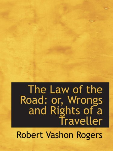 The Law of the Road: or, Wrongs and Rights of a Traveller