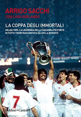 La coppa degli immortali: La leggenda della squadra più forte di tutti i tempi raccontata da chi la inventò (Italian Edition)