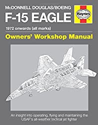 McDonnell Douglas/Boeing F-15 Eagle Manual (Owners Workshop Manual) (Haynes Owners Workshop Manual)