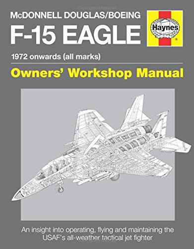 McDonnell Douglas/Boeing F-15 Eagle Manual: 1972 Onwards (All Marks) (Owners Workshop Manual)