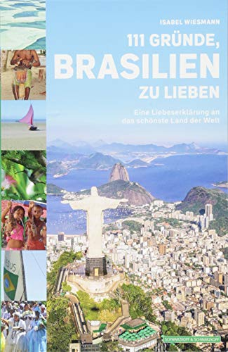 111 Gründe, Brasilien zu lieben: Eine Liebeserklärung an das schönste Land der Welt