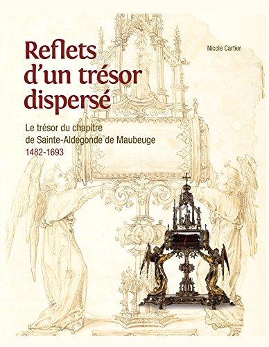 Reflets d'un trésor disparu : Le trésor du chapitre de Sainte-Aldegonde de Maubeuge (1482-1693) par Nicole Cartier