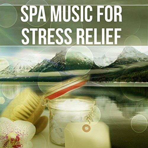 Spa Music for Stress Relief - Wellness Music Spa, Music and Pure Nature Sounds, Time to Chill Out, Slow Music for Yoga, Relaxing and Meditation