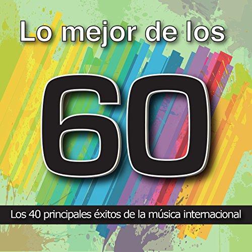 Lo Mejor de los 60: Los 40 Principales Éxitos de la Música Internacional. Cuarenta Canciones Soul, Oldies, Pop Rock y R&B Años