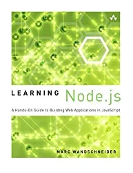 Learning Node.js: A Hands-On Guide to Building Web Applications in JavaScript by Marc Wandschneider (2013-06-29)