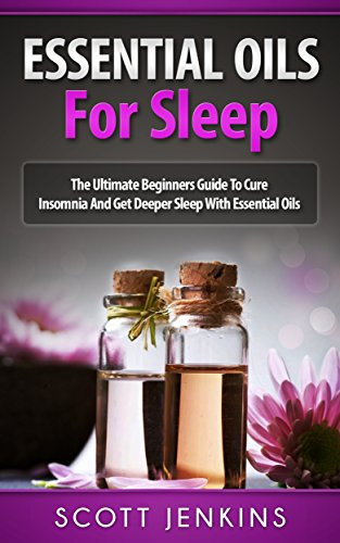 free kindle book ESSENTIAL OILS FOR SLEEP: The Ultimate Beginners Guide To Cure Insomnia And Get Deeper Sleep With Essential Oils (Soap Making, Bath Bombs, Coconut Oil, ... Lavender Oil, Coconut Oil, Tea Tree Oil)