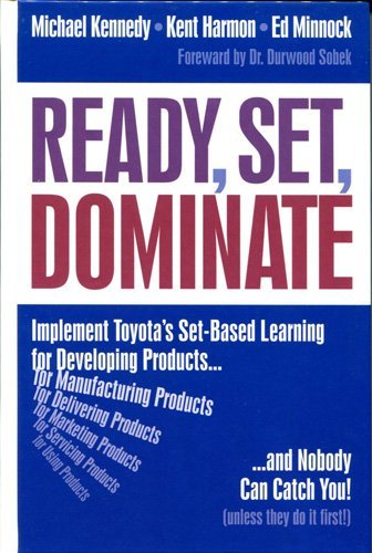Ready, Set, Dominate: Implement Toyota's Set-Based Learning for Developing Products and Nobody Can Catch You by Michael N. Kennedy (2008-04-01)