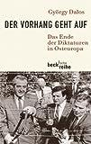 Der Vorhang geht auf: Das Ende der Diktaturen in Osteuropa (Beck'sche Reihe) by György Dalos (2010-04-14)
