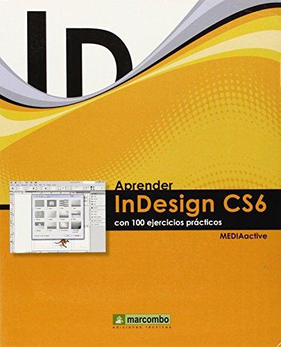 Aprender InDesign CS6 con 100 ejercicios prácticos (APRENDER...CON 100 EJERCICIOS PRÁCTICOS) por MEDIAactive