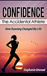 Confidence: How self-esteem, self confidence, and determination empowered me to be a confident person and better runner: The Accidental Athlete (Empowered ... Fast Runner Book 1) (English Edition)