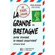 LA GRANDE BRETAGNE. Guide pratique du voyage linguistique