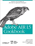 Adobe AIR 1.5 Cookbook 1st edition by Tucker, David, Casario, Marco, Weggheleire, Koen De, Tretola (2008) Taschenbuch