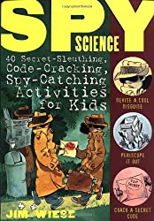 Spy Science: 40 Secret-sleuthing, Code-cracking, Spy-catching Activities for Kids (Children's)