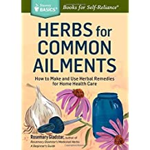 Herbs for Common Ailments: How to Make and Use Herbal Remedies for Home Health Care. A Storey BASICS? Title by Rosemary Gladstar (2014-10-21)