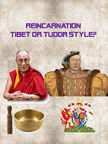 Reincarnation - Tibet or Tudor Style?