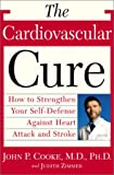 The Cardiovascular Cure: How to Strengthen Your Self Defense Against Heart Attack and Stroke