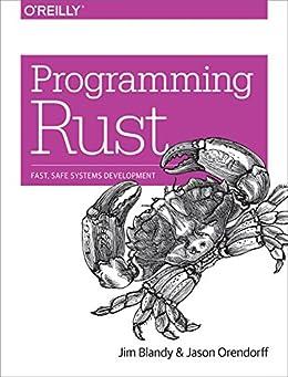 Programming Rust: Fast, Safe Systems Development by [Blandy, Jim, Orendorff, Jason]