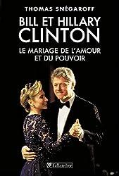 Bill et Hillary Clinton : Le mariage de l'amour et du pouvoir