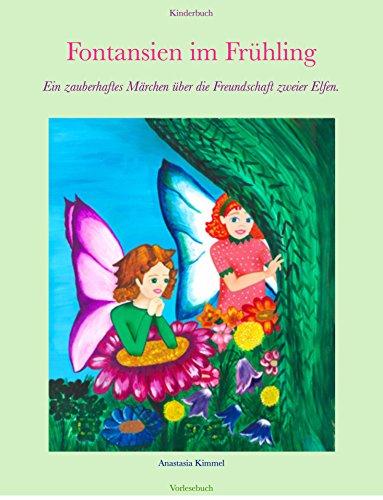 Kinderbuch: Fontansien im Frühling: Ein zauberhaftes Märchen über die Freundschaft zweier Elfen. Vorlesebuch, Fontansien Kinderbücher