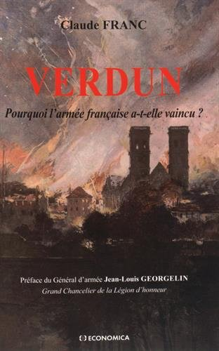 Verdun - Pourquoi l'armée française a-t-elle vaincu ? par Franc Claude