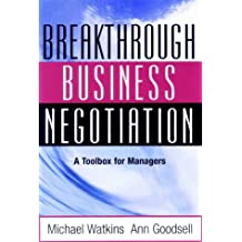 Breakthrough Business Negotiat: A Toolbox for Managers