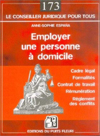 Employer une personne à domicile : Cadre légal, contrat de travail, rémunération, règlement des conflits