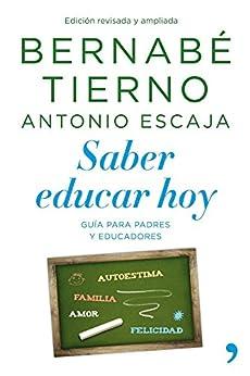 Saber educar hoy: Guía para padres y educadores de [Tierno, Bernabé, Escaja, Antonio]