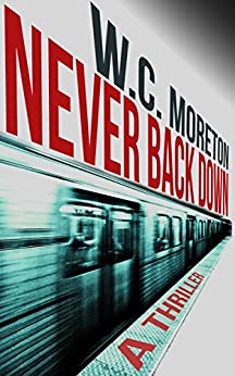 Never Back Down (A Thriller) by [Moreton, William Casey]