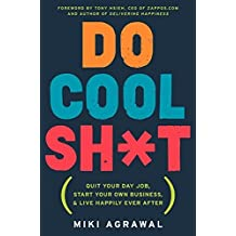Do Cool Sh*t: Quit Your Day Job, Start Your Own Business, and Live Happily Ever After by Miki Agrawal (2013-08-06)