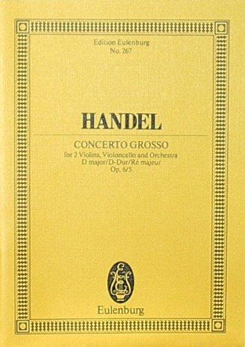 Preisvergleich Produktbild Concerto grosso D-Dur: op. 6/5. HWV 323. 2 Violinen, Violoncello, Streicher und Basso continuo. Studienpartitur. (Eulenburg Studienpartituren)
