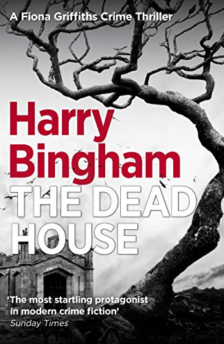 The Dead House: Fiona Griffiths Crime Thriller (Book 5) (Fiona Griffiths Crime Thriller Series) by [Bingham, Harry]