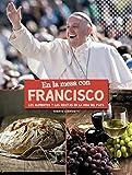 En la mesa con Francisco: Los alimentos y las recetas en la vida del Papa (Larousse - Libros...