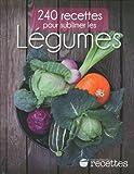 Telecharger Livres 240 recettes pour sublimer les LEGUMES (PDF,EPUB,MOBI) gratuits en Francaise