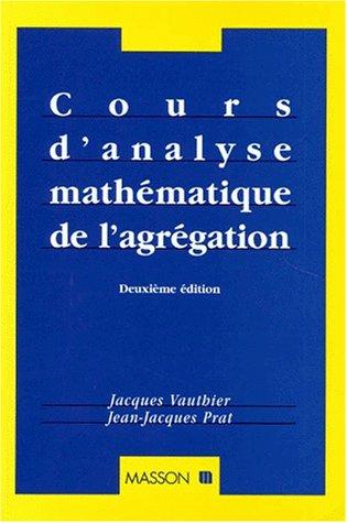 COURS D'ANALYSE MATHEMATIQUE DE L'AGREGATION. 2ème édition